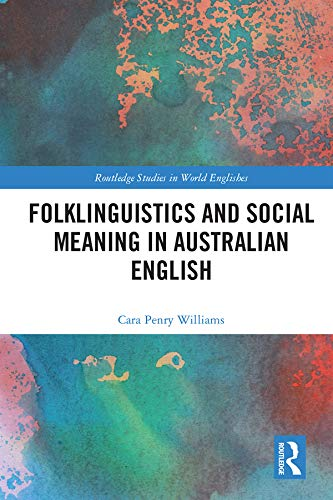 Folklinguistics and Social Meaning in Australian English (Routledge Studies in World Englishes) (English Edition)
