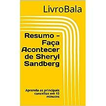 Resumo - Faça Acontecer de Sheryl Sandberg: Aprenda os principais conceitos em 15 minutos (Portuguese Edition)