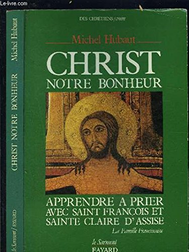 Christ, notre bonheur : apprendre a prier avec saint François et sainte claire d'assise