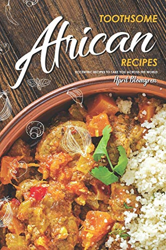 Toothsome African Recipes: Eccentric Recipes to Take You Across the World