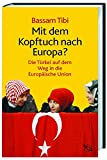 Mit dem Kopftuch nach Europa?: Die Türkei auf dem Weg in die Europäische Union
