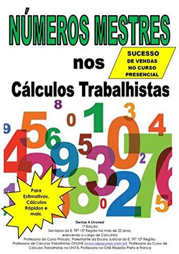 NÚmeros Mestres Nos CÁlculos Trabalhistas (Antes Repassado Apenas Aos Juízes, Agora Ao Seu Alcance) (Portuguese Edition) por Denise A Livonesi