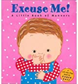 Excuse Me!: A Little Book of Manners [ EXCUSE ME!: A LITTLE BOOK OF MANNERS ] by Katz, Karen (Author) May-27-2002 [ Hardcover ]