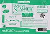 Shuchita Prakashan's Solved Scanner for IPCC Group I Paper 1 : Accounting for Nov. 2017 Exam by Dr. Arpita Ghose