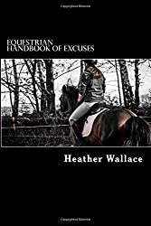 Equestrian Handbook of Excuses: For Riders That Just Don't Feel Like It Today
