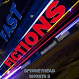 Spinneyhead Shorts 2 - Fast Fictions