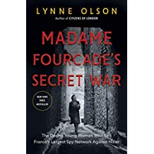 Madame Fourcade's Secret War: The Daring Young Woman Who Led France's Largest Spy Network Against Hitler (English Edition)