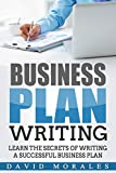 Business Plan: Business Plan Writing- Learn the Secrets of Writing a Successful Business Plan (Business Plan, Business Plan Template, Writing a Business ... Business Plan Writing, Business Plan Books)