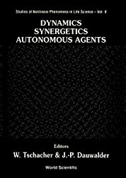 Dynamics, Synergetics, Autonomous Agents: Nonlinear Systems Approaches to Cognitive Psychology and Cognitive Science (Studies of Nonlinear Phenomena in Life Science) by WOLFGANG TSCHACHE