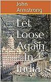Let Loose Again - In India: Travellers Tales & Pictures - Jaipur, Rishikesh, Goa & Hampi.