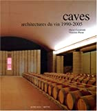 Caves - Architectures du vin 1990-2005