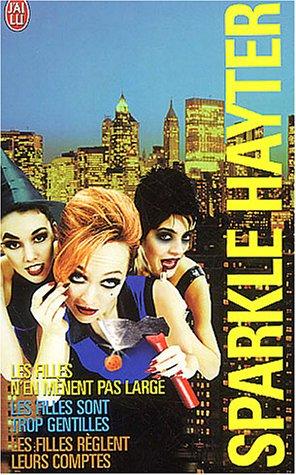 Sparkle Hayter Coffret en 3 volumes : Les filles n'en mènent pas large ; Les filles sont trop gentilles ; Les filles règlent leurs comptes par Sparkle Hayter