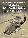 US Army AH-1 Cobra Units in Vietnam (Osprey Combat Aircraft)