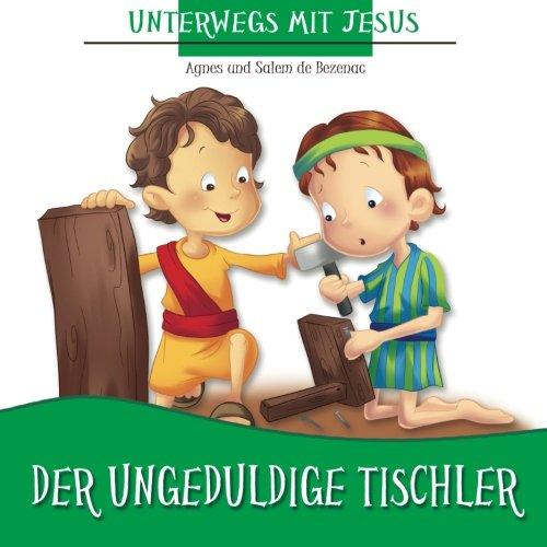 (Der Ungeduldige Tischler: Unterwegs mit Jesus)