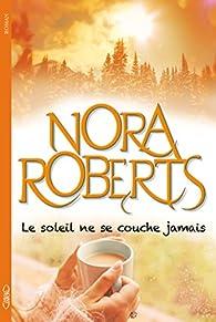 Le soleil ne se couche jamais par Nora Roberts