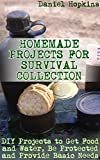 #6: Homemade Projects for Survival Collection: DIY Projects to Get Food and Water, Be Protected and Provide Basic Needs: (Survival Guide, Survival Gear)