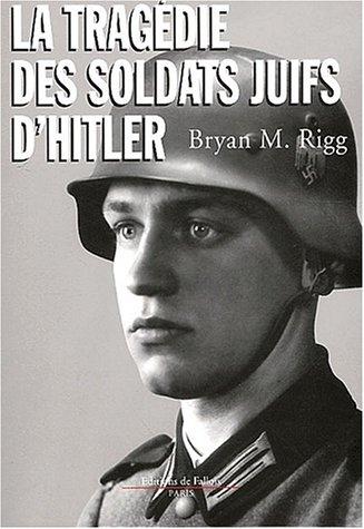 La tragédie des soldats juifs d'Hitler par Bryan M. Rigg