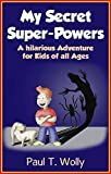 Adventure Books: My Secret Super-Powers. A hilarious Adventure Book for Children (Adventure Books for Kids: My Secret Super-Powers, Supereroes and Adventures 1)