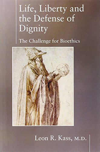 life-liberty-the-defense-of-dignity-the-challenge-for-bioethics