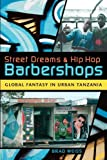 Street Dreams and Hip Hop Barbershops: Global Fantasy in Urban Tanzania (Tracking Globalization): Written by Brad Weiss, 2009 Edition, Publisher: Indiana University Press [Paperback]