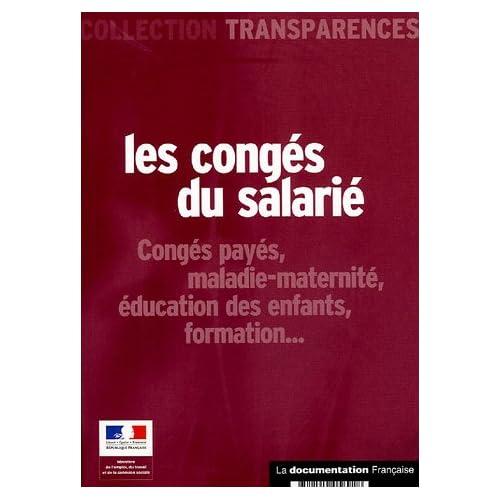 Les congés du salarié : Congés payés, maladie-maternité, éducation des enfants, formation