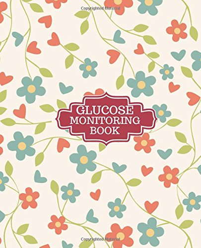 Glucose Monitoring Book: Blood Sugar Tracking Record Log For 52 Weeks Daily Readings (Health Tracker)