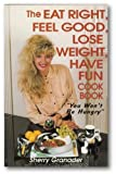 Eat Right, Feel Good, Lose Weight, Have Fun Cookbook -You won't be hungry!