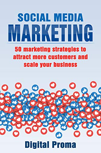 Social Media Marketing: 50 Marketing Strategies To Attract More Customers and Scale Your Business (Facebook Advertising, Twitter Marketing, and Instagram Marketing) book cover