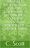 BIG DATA ANALYTICS with MATLAB. SEGMENTATION TECHNIQUES: CLUSTER ANALYSIS and PARAMETRIC CLASSIFICATION (English Edition)