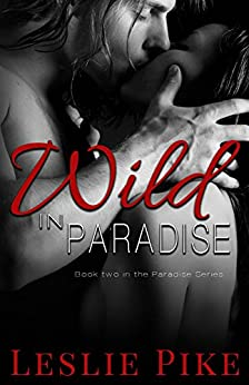 Wild In Paradise (Paradise Series Book 2) (English Edition) par [Pike, Leslie]