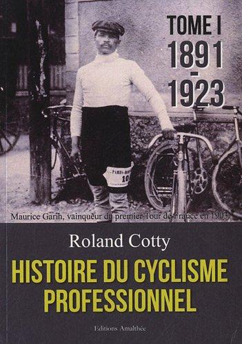 Histoire du cyclisme professionnel - Tome 1 par Roland Cotty