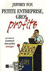Petite entreprise gros profits de Jeffrey-J Fox