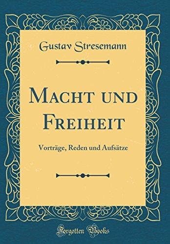 Macht und Freiheit: Vortr¿, Reden und Aufs¿e (Classic Reprint)