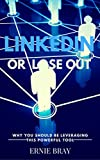 LinkedIn Or Lose Out: Why You Should Be Leveraging This Powerful Tool