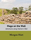Mago on the Wall: Adventures while Walking Hadrian's Wall