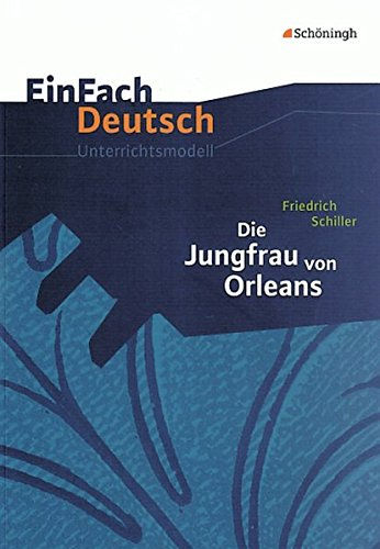 EinFach Deutsch Unterrichtsmodelle: Friedrich Schiller: Die Jungfrau von Orleans: Gymnasiale Oberstufe