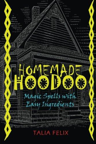 Homemade Hoodoo: Magic Spells with Easy Ingredients