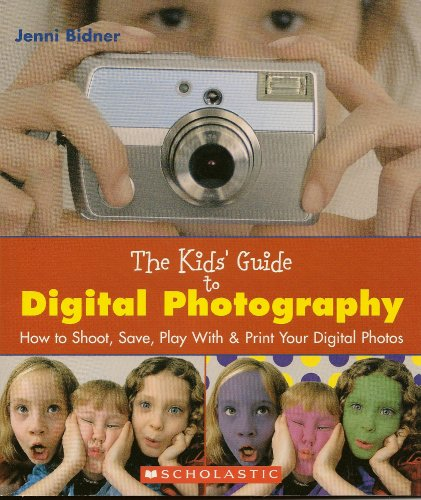 How to Shoot Save Play with /& Print Your Digital Photos The Kids Guide to Digital Photography