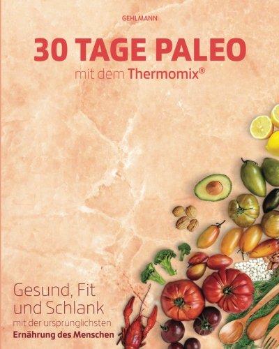 30 Tage Paleo mit dem Thermomix: Gesund, schlank und fit in 30 Tagen
