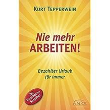 Nie mehr arbeiten! (Buch): Bezahlter Urlaub für immer. Der Vermögens-Ratgeber