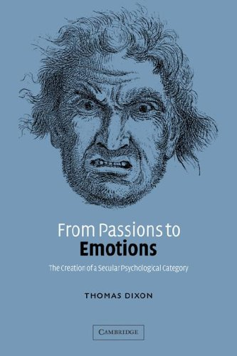From Passions to Emotions: The Creation of a Secular Psychological Category