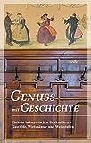 Genuss mit Geschichte: Einkehr in bayerischen Denkmälern - Gasthöfe, Wirtshäuser und Weinstuben -