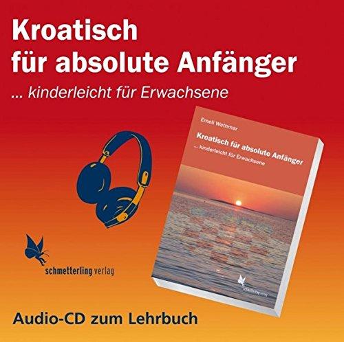 Kroatisch für absolute Anfänger (Audio CD): ... kinderleicht für Erwachsene
