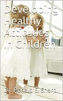 Developing Healthy Attitudes In Children (Child Psychology Book 13) (English Edition) par [Dr. Ronald E. Sharp, Dr. Waln K. Brown]