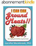 I CAN CAN GROUND MEATS!!: How to safely grind and home can ground meats to stock your food storage pantry with flavorful and nutritious loose ground meats ... Living Series Book 4) (English Edition)