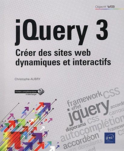 jQuery 3 - Créer des sites web dynamiques et interactifs