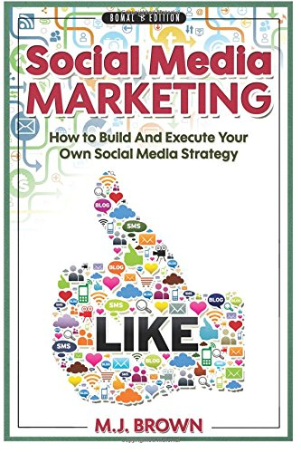 Social Media Marketing: Social Media Marketing - 2nd EDITION - How To Build And Execute Your Own Social Media Strategy: Volume 1 (Social Media, ... Marketing, Selling On Amazon, FBA, Online)