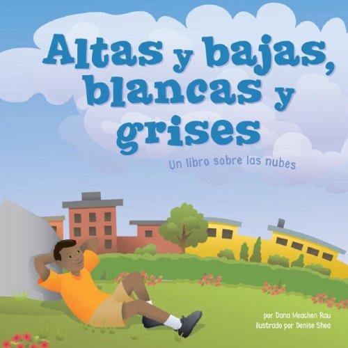 Altas Y Bajas, Blancas Y Grises / High and Low, White and Grey: Un Libro Sobre Las Nubes / a Book About Clouds (Ciencia Asombrosa) por Dana Meachen Rau