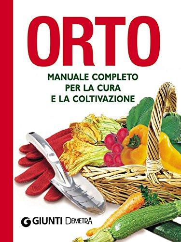 Orto: Manuale completo per la cura e la coltivazione (Compatti varia)