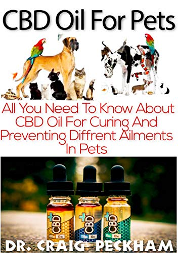 CBD Oil For Pets: All You Need To Know About CBD Oil For Curing Different  Ailments In Pets (English Edition)